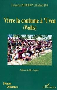 Dominique Pechberty et Epifania Toa - Vivre la coutume à 'UVEA (Wallis) - Tradition et modernité à 'Uvea.
