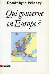 Dominique Pelassy - Qui gouverne en Europe ?.