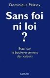 Dominique Pelassy - Sans foi ni loi ? - Essai sur le bouleversement des valeurs.