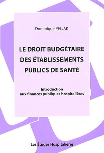 Le droit budgetaire des établissements publics de santé.. Introduction aux finances publiques hospitalières - Dominique Peljak