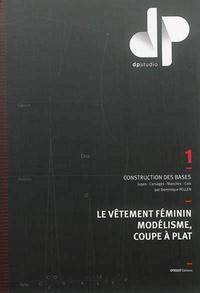 Dominique Pellen - Le vêtement féminin, modélisme, coupe à plat - Volume 1, Construction des bases : jupes, corsages, manches, cols.