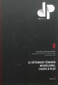 Dominique Pellen - Le vêtement féminin, modélisme, coupe à plat - Volume 2, Construction des bases : vestes, manches, cols tailleurs, pantalons, capes.
