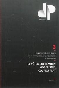 Dominique Pellen - Le vêtement féminin, modélisme, coupe à plat - Volume 3, Construction des bases.