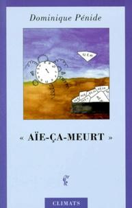 """Dominique Pénide - """"Aïe-ça-meurt""""."""