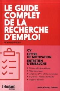 Dominique Perez - Le guide complet de la recherche d'emploi - CV, lettre de motivation, entretien d'embauche.