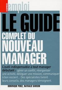 Dominique Perez et Nathalie Samson - Le guide complet du nouveau manager.
