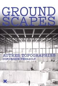 Dominique Perrault - Groundscapes - Autres topographies.