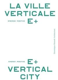 Dominique Perrault - La ville verticale énergie positive E+.