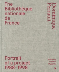Dominique Perrault - The Bibliothèque nationale de France - Portrait of a project 1988-1998.