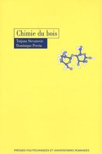 Dominique Perrin et Tatjana Stevanovic - Chimie du bois.