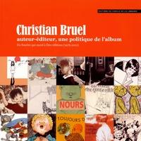 Dominique Perrin et Anne-Marie Mercier-Faivre - Christian Bruel auteur-éditeur, une politique de l'album - Du Sourire qui mord à Etre éditions (1976-2011).