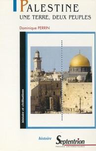 Dominique Perrin - Palestine. - Une terre, deux peuples.