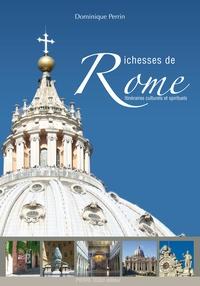 Dominique Perrin - Richesses de Rome - Itinéraires culturels et spirituels.