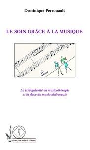 Dominique Perrouault - Le soin grâce à la musique - La triangularité en musicothérapie et la place du musicothérapeute.