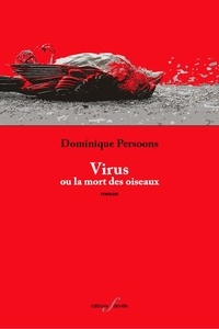 Dominique Persoons - Virus - Ou la mort des oiseaux.