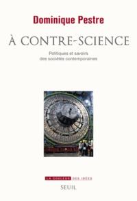Dominique Pestre - A contre-science - Politiques et savoirs des sociétés contemporaines.