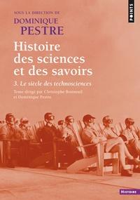 Dominique Pestre et Christophe Bonneuil - Histoire des sciences et des savoirs - Tome 3, Le siècle des technosciences.