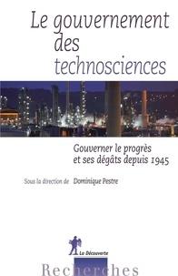 Dominique Pestre - Le gouvernement des technosciences - Gouverner le progrès et ses dégâts depuis 1945.