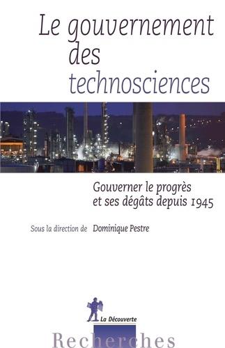Le gouvernement des technosciences. Gouverner le progrès et ses dégâts depuis 1945