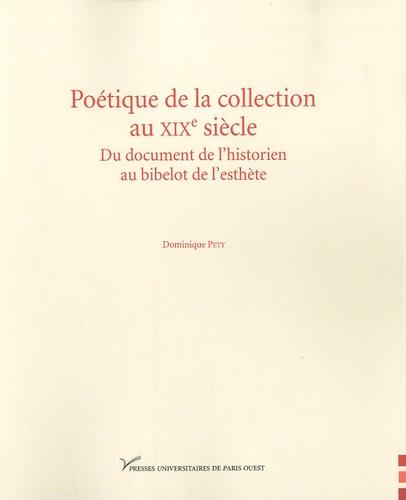Poétique de la collection au XIXe siècle. Du document de l'historien au bibelot de l'esthète