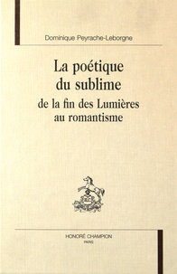 Dominique Peyrache-Leborgne - La poétique du sublime, de la fin des Lumières au romantisme - (Diderot, Schiller, Wordsworth, Shelley, Hugo, Michelet).