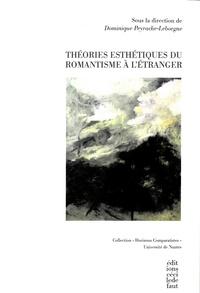 Dominique Peyrache-Leborgne - Théories esthétiques du romantisme à l'étranger.