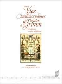 Dominique Peyrache-Leborgne - Vies et métamorphoses des contes de Grimm - Traductions, réception, adaptations.