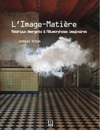 Dominique Peysson - L'Image-Matière - Matériaux émergents & Métamorphoses imaginaires.