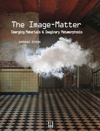 Dominique Peysson - The Image-Matter - Emerging Materials & Imaginary Metamorphosis.