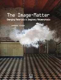 Dominique Peysson - The Image-Matter - Emerging Materials & Imaginary Metamorphosis.