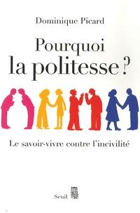Dominique Picard - Pourquoi la politesse ? - Le savoir-vivre contre l'incivilité.
