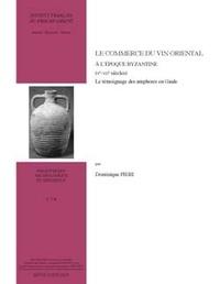 Dominique Piéri - Le commerce du vin oriental à l'époque byzantine (Ve-VIIe siècles) - Le témoignage des amphores en Gaule.