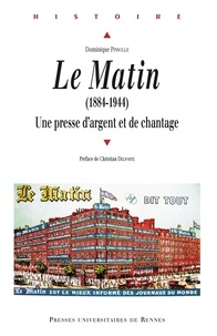 Dominique Pinsolle - Le Matin (1884-1944) - Une presse d'argent et de chantage.
