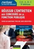 Dominique Pipard-Thavez - Réussir l'entretien aux concours de la fonction publique - Toutes les questions des jurys décryptées - Catégorie A, B et C.