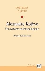 Dominique Pirotte - Alexandre Kojève - Un système anthropologique.