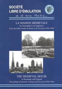 Dominique Pitte et Brian Ayers - La maison médiévale en Normandie et en Angleterre : The Medieval House in Normandy and England - Actes des tables rondes de Rouen et de Norwich (1998-1999).