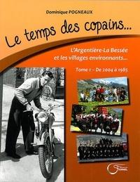 Dominique Pogneaux - Le temps des copains... L'Argentière-La Bessée et les villages environnants - Tome 1, De 2004 à 1985.