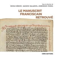 Dominique Poirel et Nicole Bériou - Le manuscrit franciscain retrouvé.