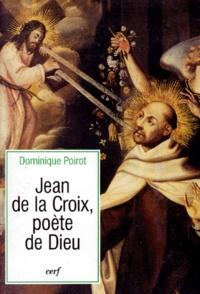 Dominique Poirot - Jean de la Croix, poète de Dieu.