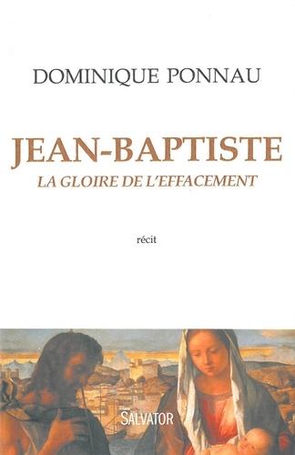 Dominique Ponnau - Jean-Baptiste - La gloire de l'effacement.