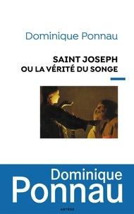 Dominique Ponnau - Saint Joseph ou la vérité du songe.
