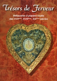 Dominique Ponnau et Nicole Courtine - Tresors de ferveur Reliquaires à papiers roulés des XVIIe, XVIIIe, XIXe siècles - Actes de la Journée d'étude du 24 septembre 2004 à Chalon-sur-Saöne.