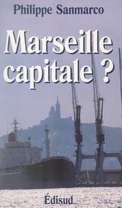 Dominique Pons et Philippe Sanmarco - Marseille capitale ?.