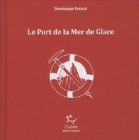 Dominique Potard - Le port de la mer de glace  : Avec une illustration offerte.