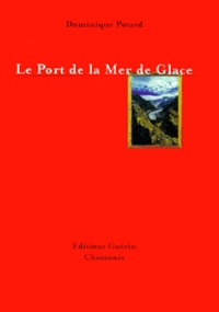 Dominique Potard - Le port de la mer de glace Tome 1 : .