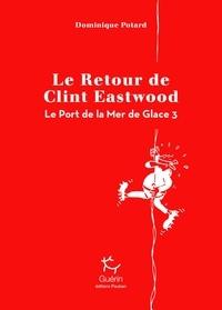 Dominique Potard - Le port de la mer de glace Tome 3 : Le retour de Clint Eastwood.