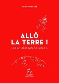 Dominique Potard - Le port de la mer de glace Tome 4 : Allô la Terre !.