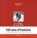 Dominique Potard et Julien Pelloux - Les enfants du mont Blanc - Histoire des guides de Saint-Gervais Val-Montjoie.