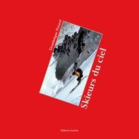 Dominique Potard - Skieurs du ciel - Une histoire du ski extrême.