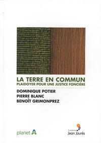Dominique Potier et Pierre Blanc - La terre en commun - Plaidoyer pour une justice foncière.